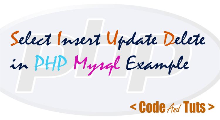 Select Insert Update Delete in PHP MySQL