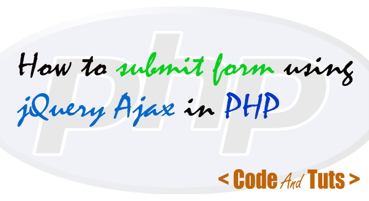 Demo] Submit HTML Form Using jQuery Ajax in PHP – CodeandTuts