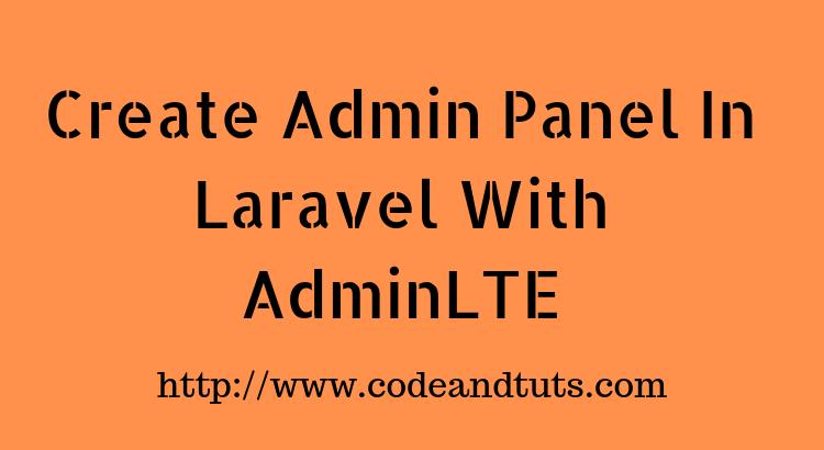 Create admin panel using laravel-AdminLTE package – CodeandTuts