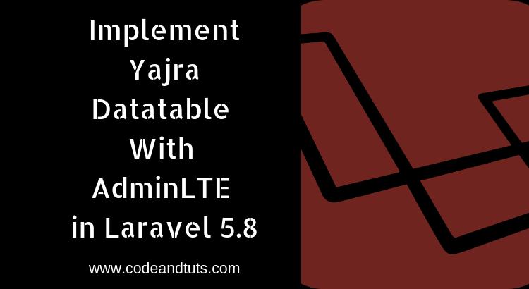 Laravel 5 8 – Setup Yajra Datatable with AdminLTE [Step By